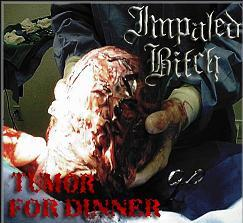 IMPALED BITCH - Tumor For Dinner