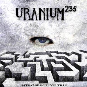 URANIUM 235 - Introspective Trip