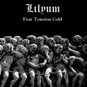 LILYUM - Fear Tension Cold
