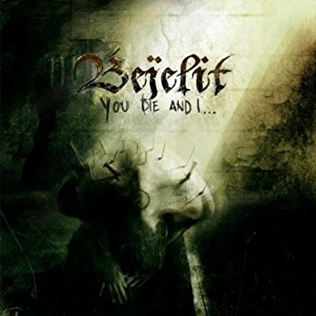 BEJELIT - You Die And I...