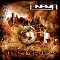 ENEMA - What Makes You Human