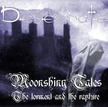 DESECRATE - Moonshiny Tales - The Torment And The Rapture