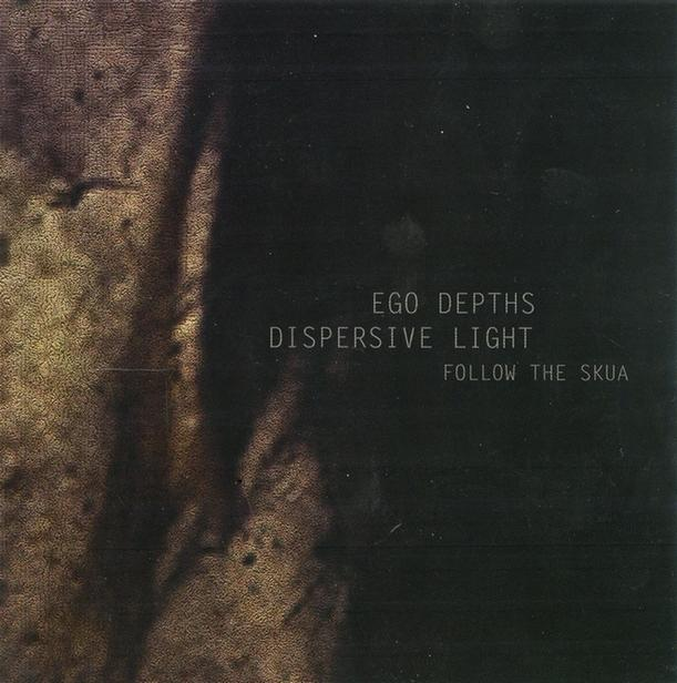 EGO DEPTHS / DISPERSIVE LIGHT - Follow The Skua