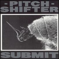 PITCHSHIFTER - Submit