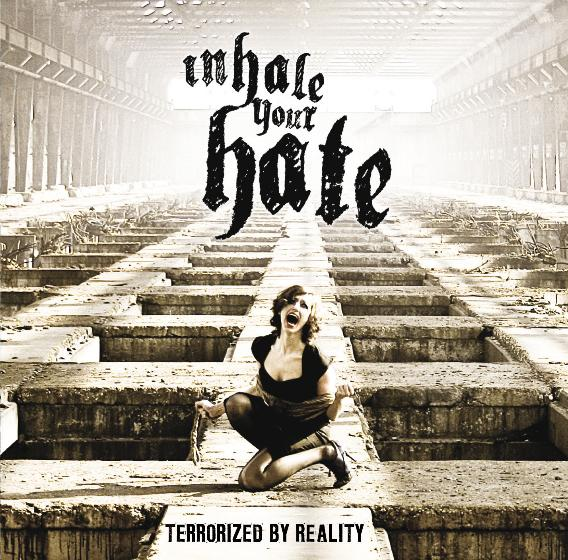 INHALE YOUR HATE - Terrorized By Reality