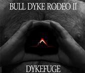 BULL DYKE RODEO - Dykefuge II