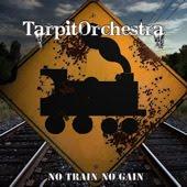 TARPITORCHESTRA - No Train, No Gain