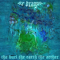 ICE DRAGON - The Burl, The Earth, The Aether