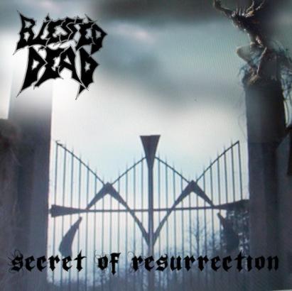 BLESSED DEAD - Secret Of Resurrection
