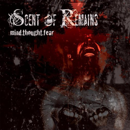 SCENT OF REMAINS - Mind.Thought.Fear