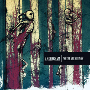 ANKHAGRAM - Where Are You Now