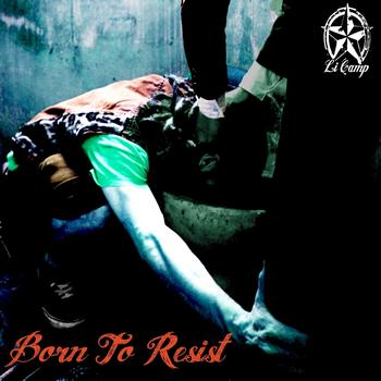 LI CAMP - Born To Resist!