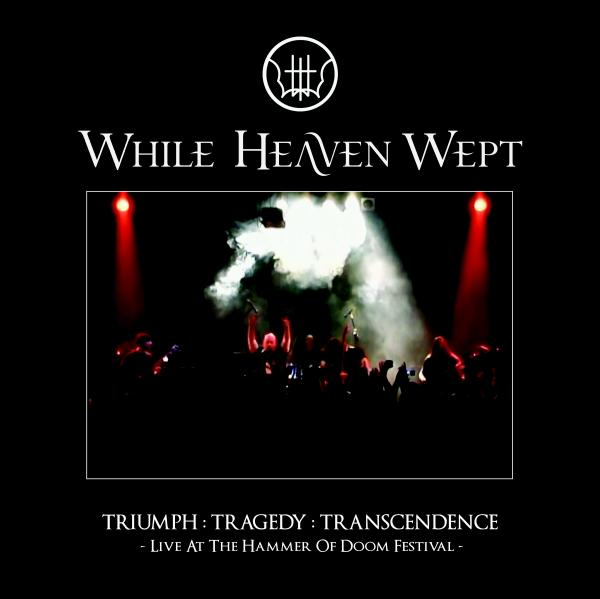 WHILE HEAVEN WEPT - Triumph: Tragedy: Transcendence (Live At The Hammer Of Doom Festival)