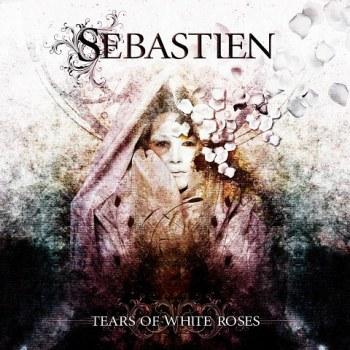 SEBASTIEN - Tears Of White Roses