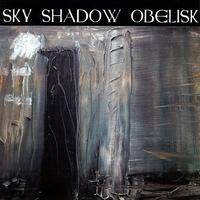 SKY SHADOW OBELISK - Sky Shadow Obelisk / Una Lux Una Sonas