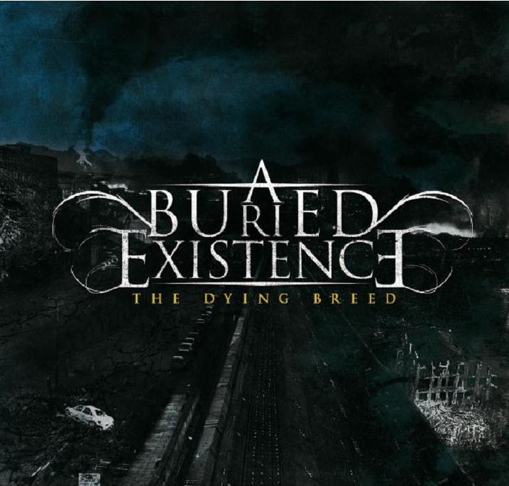 A BURIED EXISTENCE - The Dying Breed