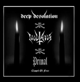 PRIMAL / IUGULATUS / DEEP DESOLATION - Chapel Of Fear