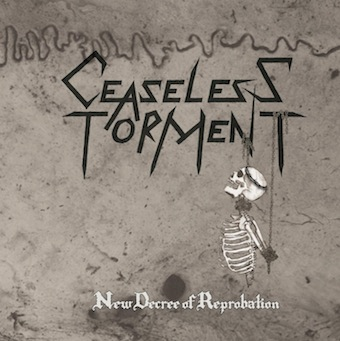CEASELESS TORMENT - New Decree Of Reprobation