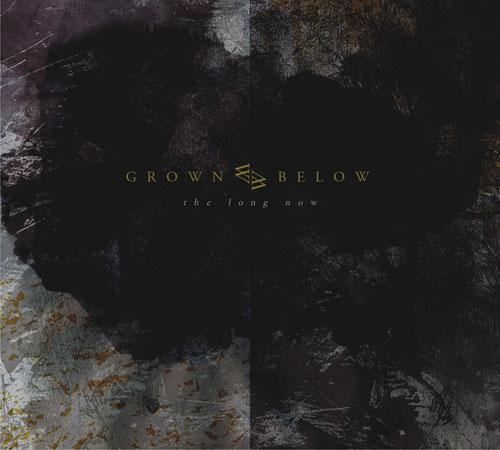 GROWN BELOW - The Long Now