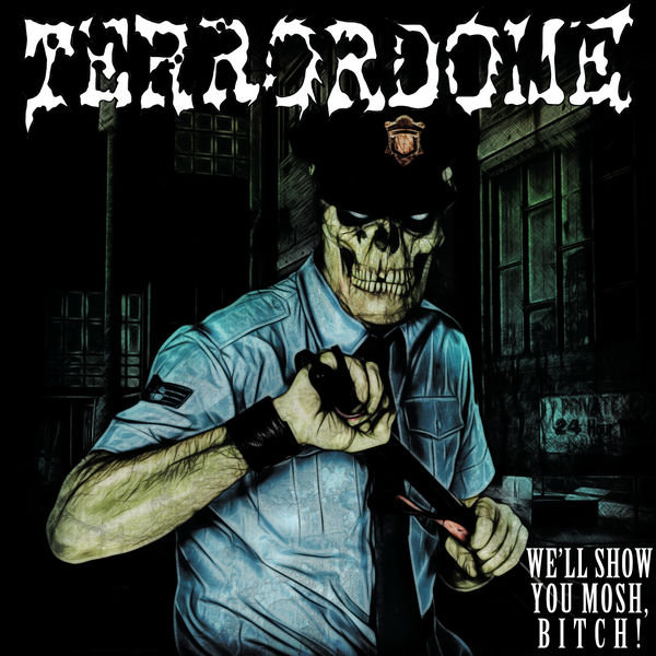 TERRORDOME - We'll Show You Mosh, Bitch!