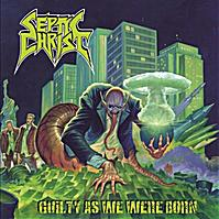 SEPTIC CHRIST - Guilty As We Were Born