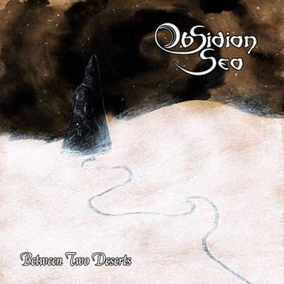 OBSIDIAN SEA - Between Two Deserts