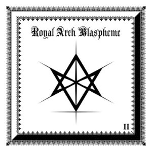 THE ROYAL ARCH BLASPHEME - II