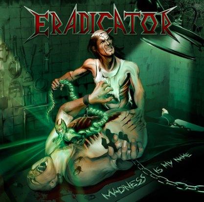 ERADICATOR - Madness Is My Name