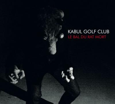 KABUL GOLF CLUB - Le Bal Du Rat Mort