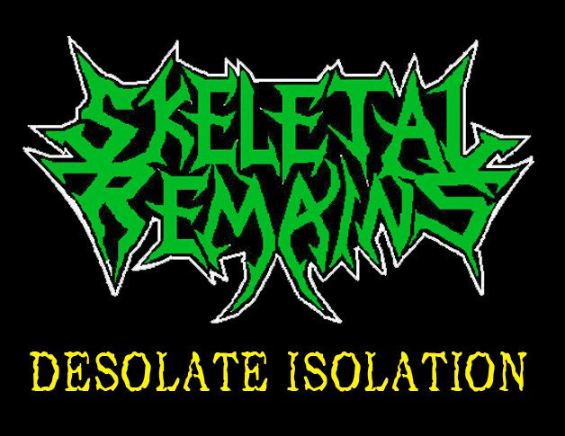 SKELETAL REMAINS - Desolation Isolation