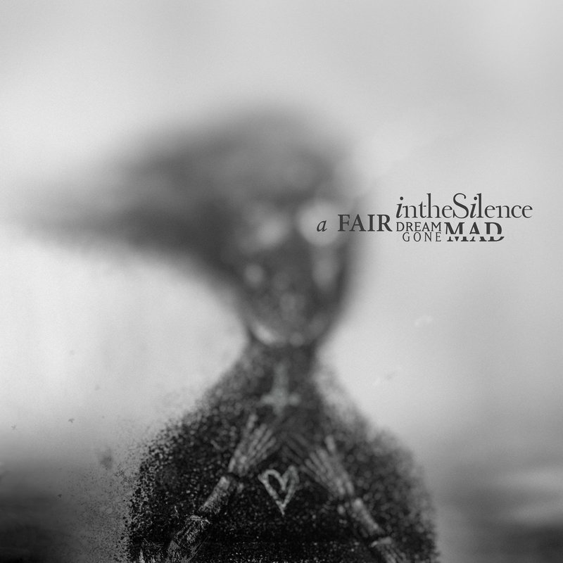 IN THE SILENCE - A Fair Dream Gone Mad