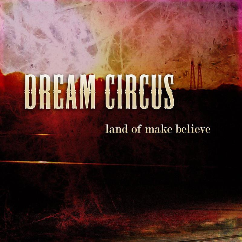 DREAM CIRCUS - Land Of Make Believe