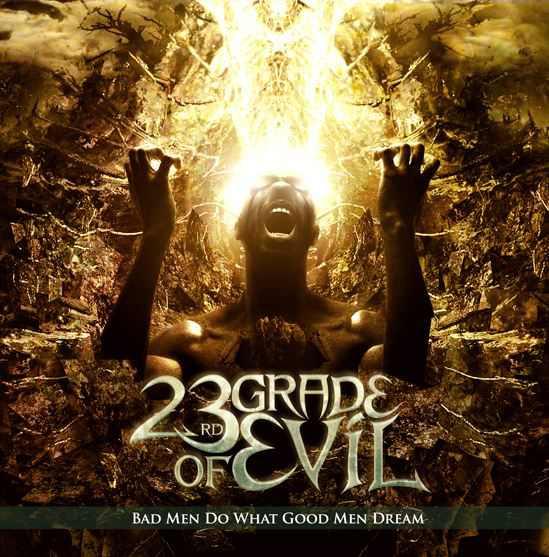 23RD GRADE OF EVIL - Bad Men Do What Good Men Dream