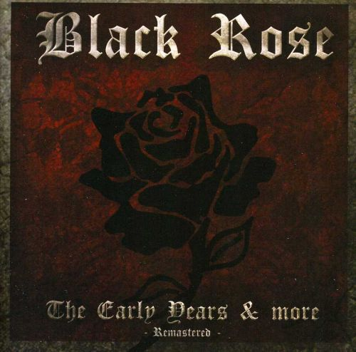 BLACK ROSE - The Early Years & More