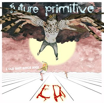 ED - Future Primitive / Old Shit Since 2003