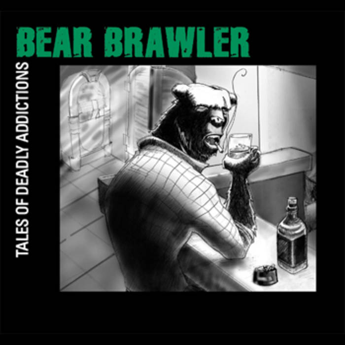 BEAR BRAWLER - Tales Of Deadly Addictions