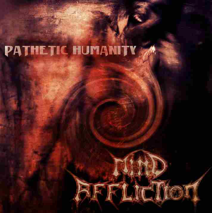 MIND AFFLICTION - Pathetic Humanity