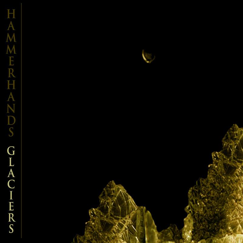HAMMERHANDS - Glaciers