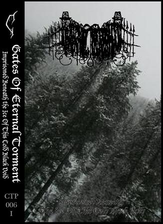 GATES OF ETERNAL TORMENT - Imprisoned Beneath The Ice Of This Cold Black Void