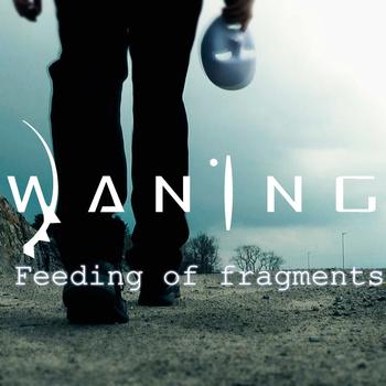 WANING - Feeding Of Fragments