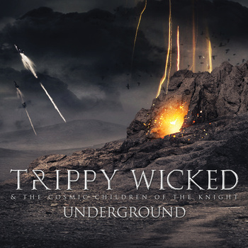 TRIPPY WICKED & THE COSMIC CHILDREN OF THE KNIGHT - Underground