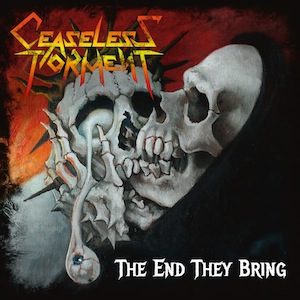 CEASELESS TORMENT - The End They Bring