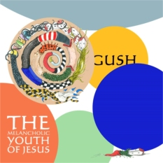 THE MELANCHOLIC YOUTH OF JESUS - Gush