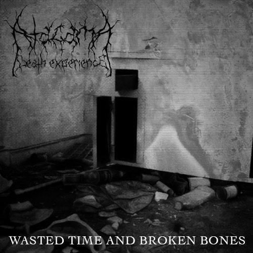 ATACAMA DEATH EXPERIENCE - Wasted Time And Broken Bones