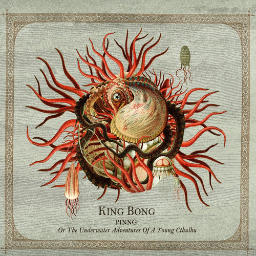 KING BONG - Pinng - Or The Underwater Adventures Of A Young Cthulhu
