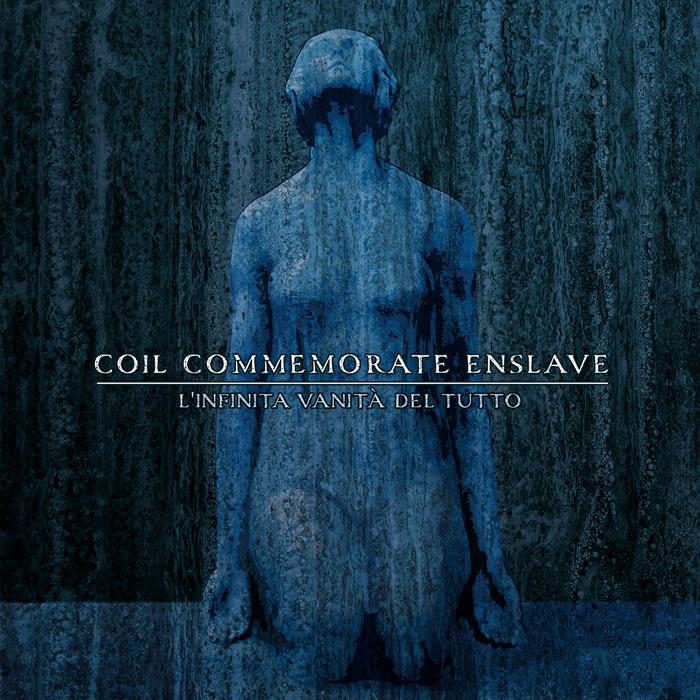 COIL COMMEMORATE ENSLAVE - L'Infinita Vanità Del Tutto