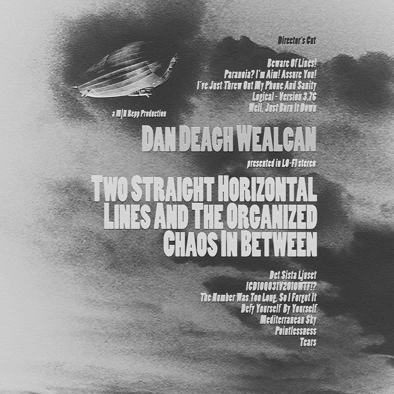 DAN DEAGH WEALCAN - Two Straight Horizontal Lines And The Organized Chaos In Between: Director's Cut