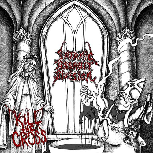 SATANIC ASSAULT DIVISION - Kill The Cross
