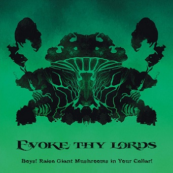 EVOKE THY LORDS - Boys! Raise Giant Mushrooms In Your Cellar!