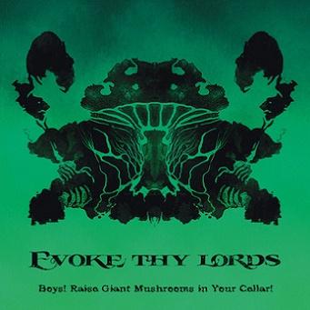 EVOKE THY LORDS - Boys! Raise Giant Mushrooms In Your Cellar!